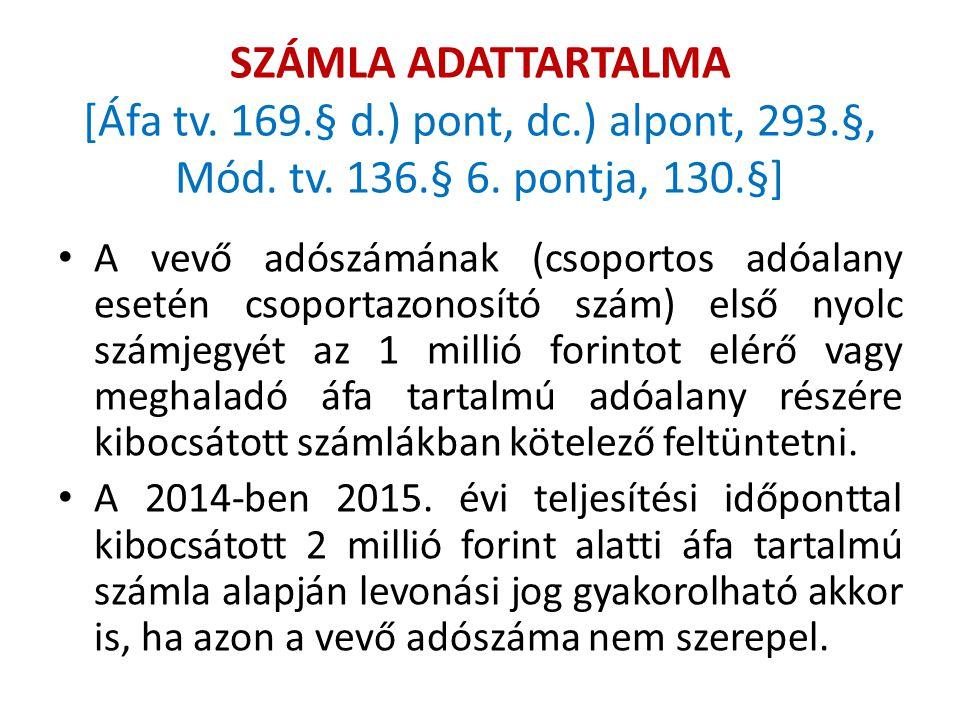 SZÁMLA ADATTARTALMA [Áfa tv. 169.§ d.) pont, dc.) alpont, 293.§, Mód. tv. 136.§ 6. pontja, 130.§] A vevő adószámának (csoportos adóalany esetén csopor