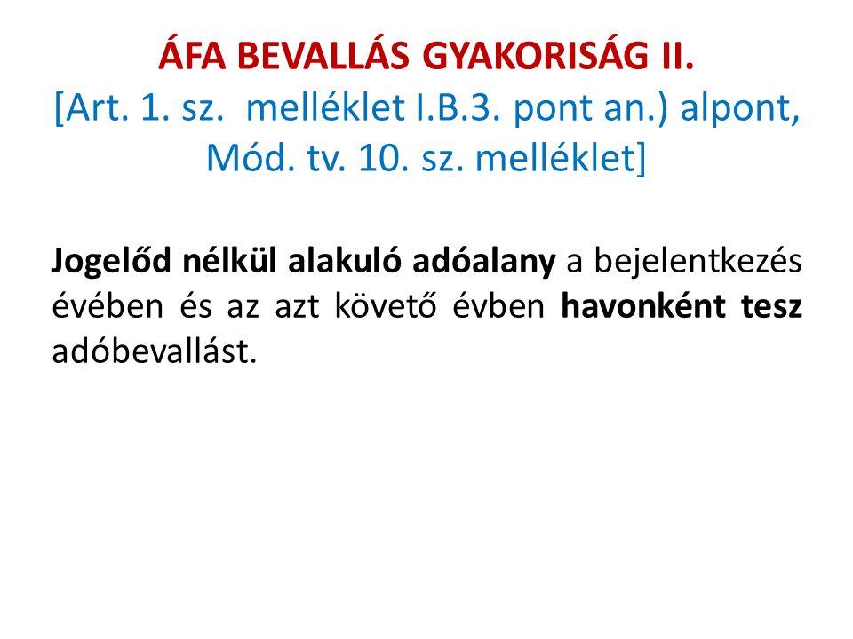 ÁFA BEVALLÁS GYAKORISÁG II. [Art. 1. sz. melléklet I.B.3. pont an.) alpont, Mód. tv. 10. sz. melléklet] Jogelőd nélkül alakuló adóalany a bejelentkezé