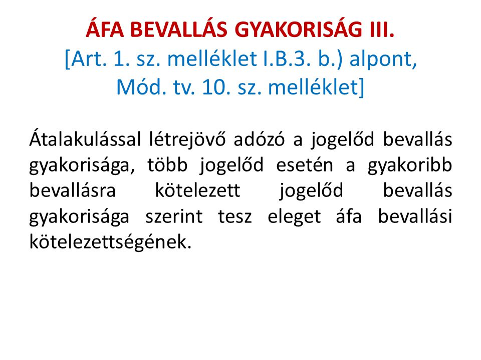 ÁFA BEVALLÁS GYAKORISÁG III. [Art. 1. sz. melléklet I.B.3. b.) alpont, Mód. tv. 10. sz. melléklet] Átalakulással létrejövő adózó a jogelőd bevallás gy
