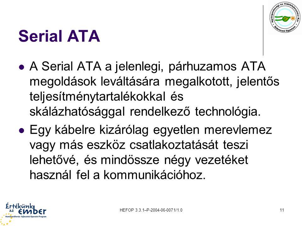 HEFOP 3.3.1–P-2004-06-0071/1.011 Serial ATA A Serial ATA a jelenlegi, párhuzamos ATA megoldások leváltására megalkotott, jelentős teljesítménytartalékokkal és skálázhatósággal rendelkező technológia.