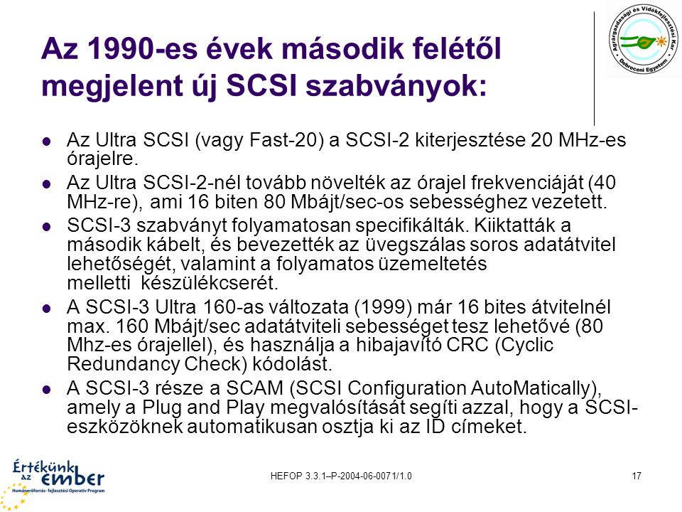 HEFOP 3.3.1–P-2004-06-0071/1.017 Az 1990-es évek második felétől megjelent új SCSI szabványok: Az Ultra SCSI (vagy Fast-20) a SCSI-2 kiterjesztése 20 MHz-es órajelre.