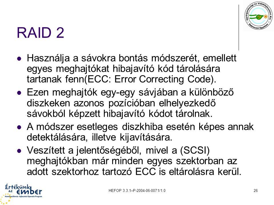 HEFOP 3.3.1–P-2004-06-0071/1.026 RAID 2 Használja a sávokra bontás módszerét, emellett egyes meghajtókat hibajavító kód tárolására tartanak fenn(ECC: Error Correcting Code).