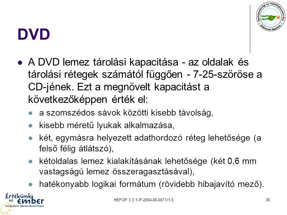 HEFOP 3.3.1–P-2004-06-0071/1.036 DVD A DVD lemez tárolási kapacitása - az oldalak és tárolási rétegek számától függően - 7-25-szöröse a CD-jének. Ezt