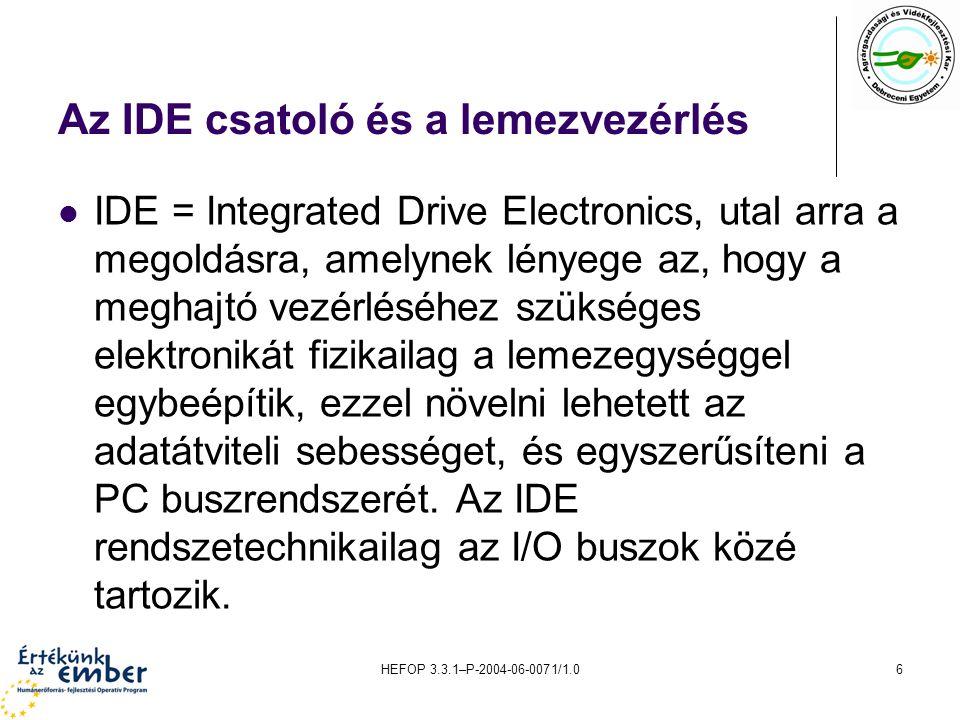 HEFOP 3.3.1–P-2004-06-0071/1.06 Az IDE csatoló és a lemezvezérlés IDE = Integrated Drive Electronics, utal arra a megoldásra, amelynek lényege az, hog