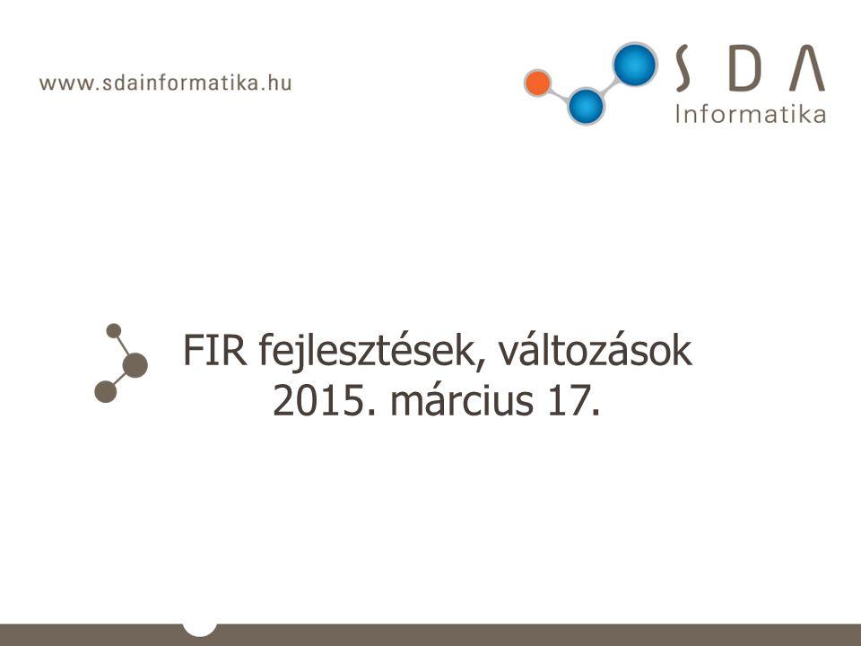 FIR fejlesztések, változások 2015. március 17.