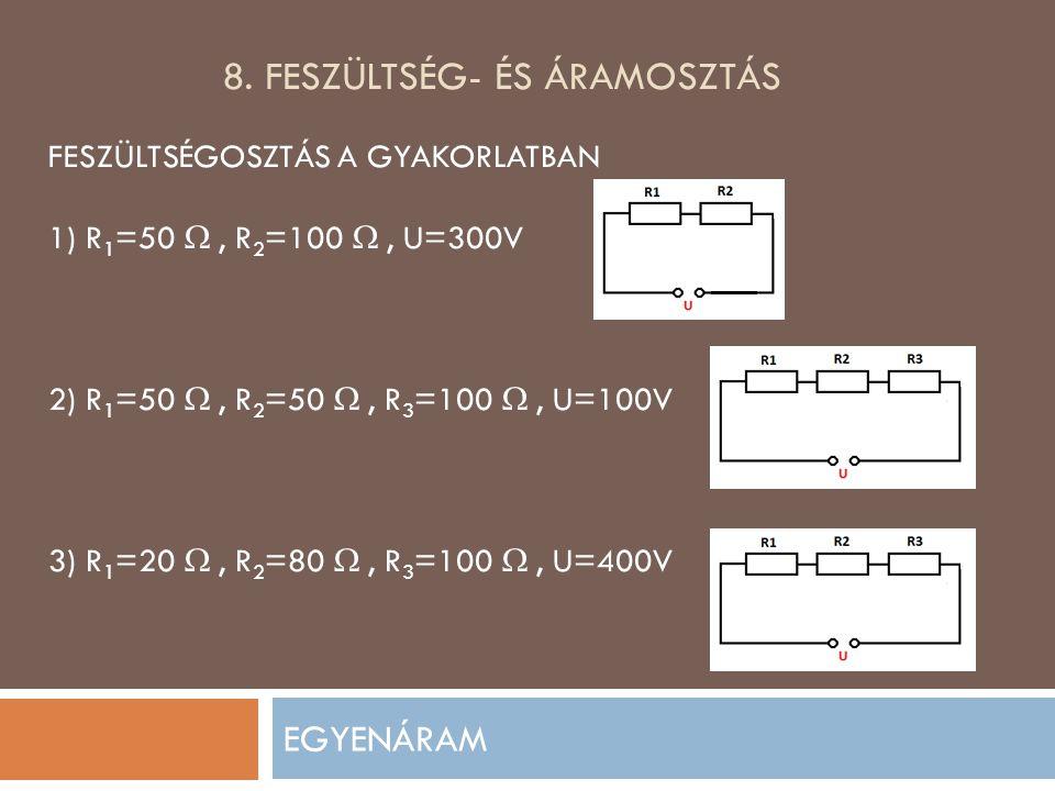 8. FESZÜLTSÉG- ÉS ÁRAMOSZTÁS EGYENÁRAM FESZÜLTSÉGOSZTÁS A GYAKORLATBAN 1) R 1 =50 , R 2 =100 , U=300V 2) R 1 =50 , R 2 =50 , R 3 =100 , U=10