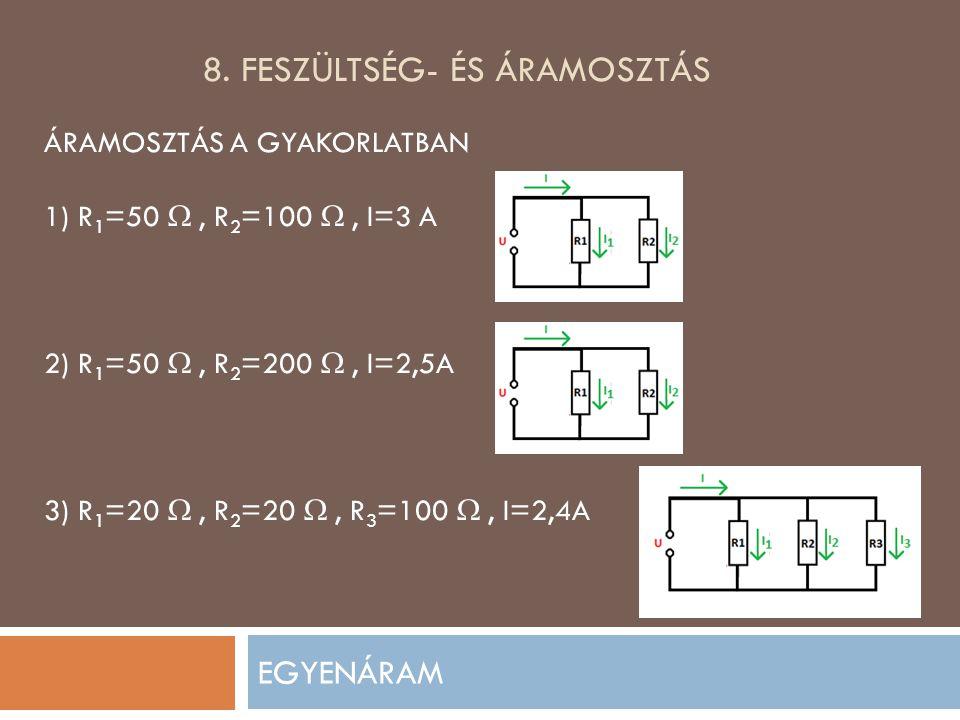 8. FESZÜLTSÉG- ÉS ÁRAMOSZTÁS EGYENÁRAM ÁRAMOSZTÁS A GYAKORLATBAN 1) R 1 =50 , R 2 =100 , I=3 A 2) R 1 =50 , R 2 =200 , I=2,5A 3) R 1 =20 , R