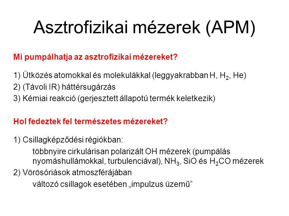 Asztrofizikai mézerek (APM) Mi pumpálhatja az asztrofizikai mézereket? 1) Ütközés atomokkal és molekulákkal (leggyakrabban H, H 2, He) 2) (Távoli IR)