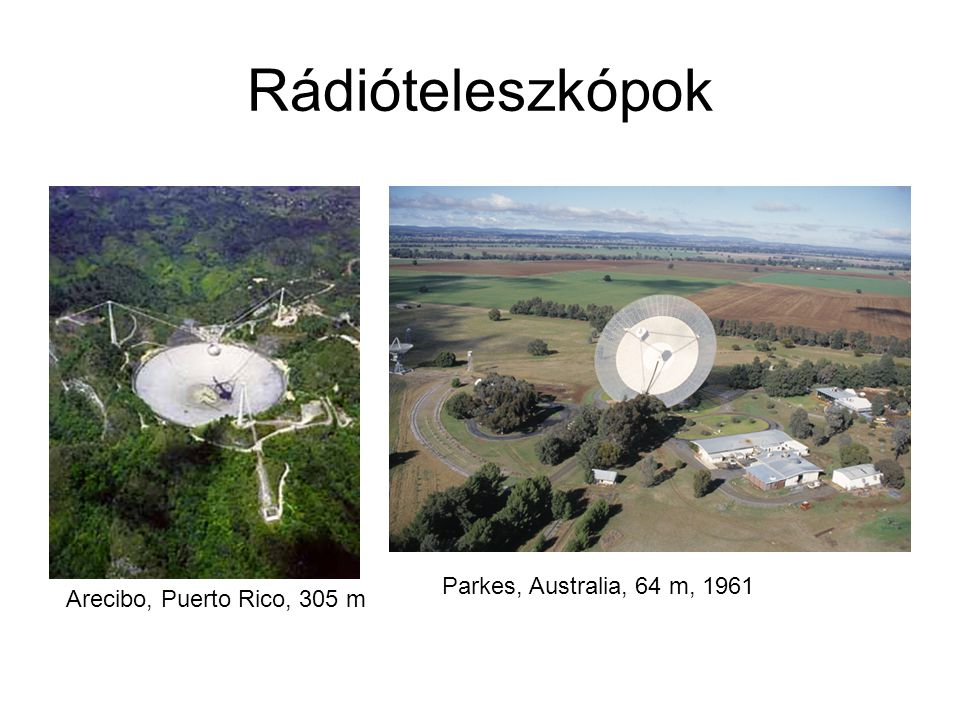 Rádióteleszkópok Arecibo, Puerto Rico, 305 m Parkes, Australia, 64 m, 1961