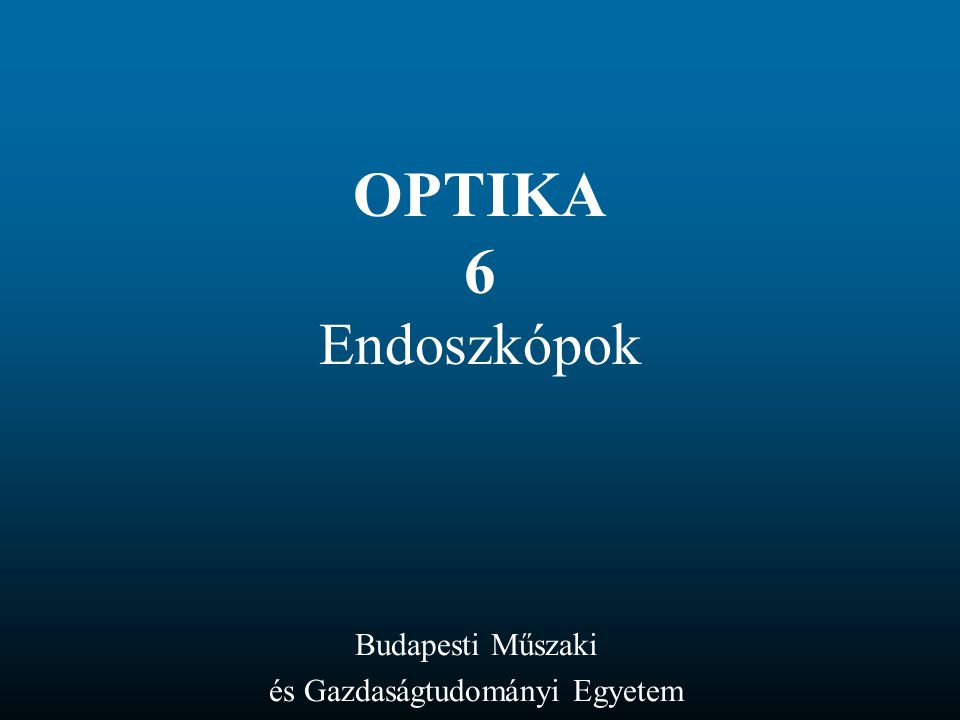 OPTIKA 6 Endoszkópok Budapesti Műszaki és Gazdaságtudományi Egyetem