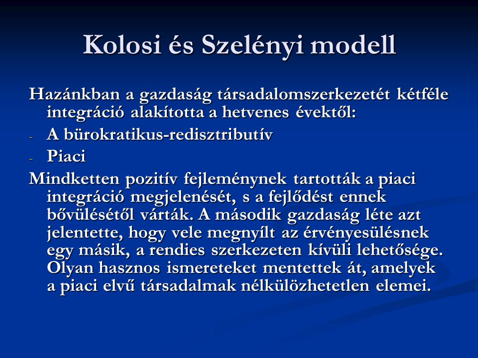 Kolosi és Szelényi modell Hazánkban a gazdaság társadalomszerkezetét kétféle integráció alakította a hetvenes évektől: - A bürokratikus-redisztributív