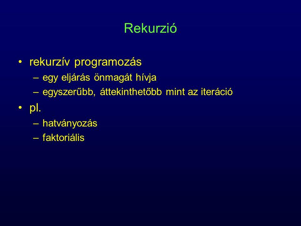 Rekurzió rekurzív programozás –egy eljárás önmagát hívja –egyszerűbb, áttekinthetőbb mint az iteráció pl.