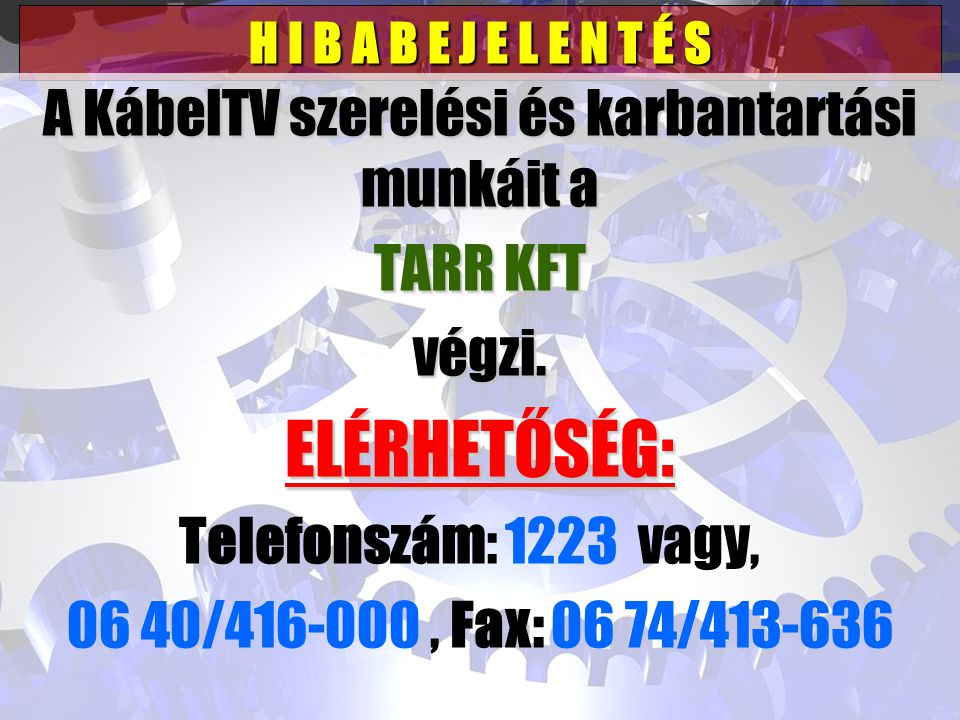 H I B A B E J E L E N T É S A KábelTV szerelési és karbantartási munkáit a TARR KFT végzi.