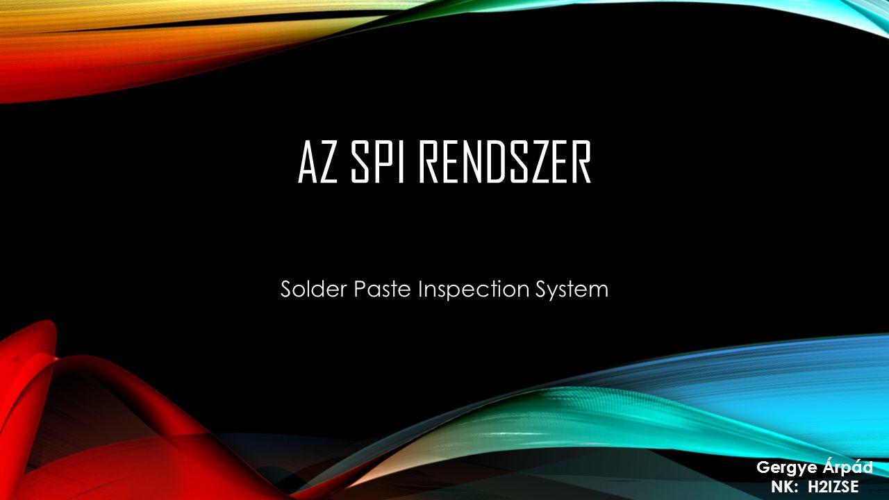 AZ SPI RENDSZER Solder Paste Inspection System Gergye Árpád NK: H2IZSE