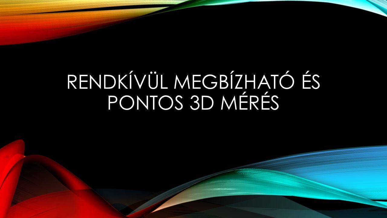 RENDKÍVÜL MEGBÍZHATÓ ÉS PONTOS 3D MÉRÉS