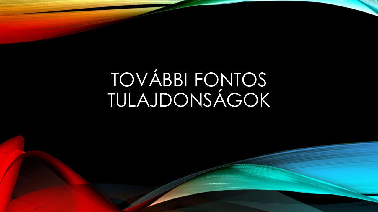 TOVÁBBI FONTOS TULAJDONSÁGOK