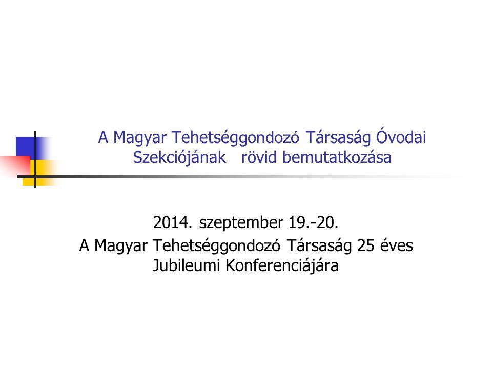 A Magyar Tehetség gondozó Társaság Óvodai Szekciójának rövid bemutatkozása A Magyar Tehetség gondozó Társaság Választmánya 2003 májusában adott lehetőséget az Óvodai Szekció elindítására.
