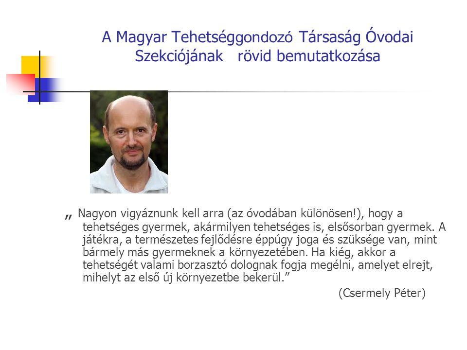 """A Magyar Tehetség gondozó Társaság Óvodai Szekciójának rövid bemutatkozása """" Nagyon vigyáznunk kell arra (az óvodában különösen!), hogy a tehetséges gyermek, akármilyen tehetséges is, elsősorban gyermek."""