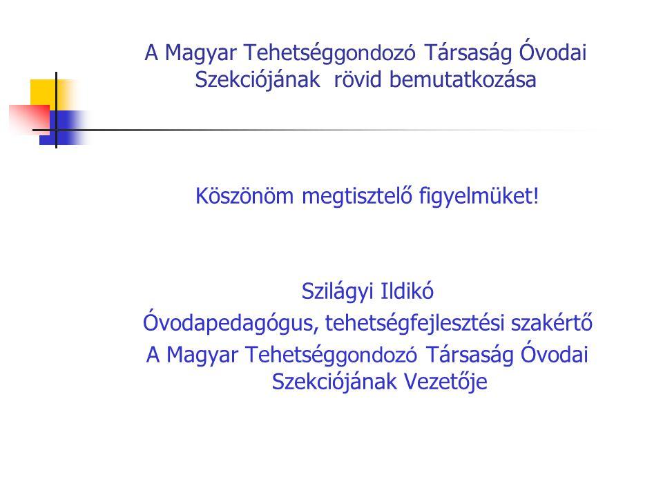 A Magyar Tehetség gondozó Társaság Óvodai Szekciójának rövid bemutatkozása Köszönöm megtisztelő figyelmüket.