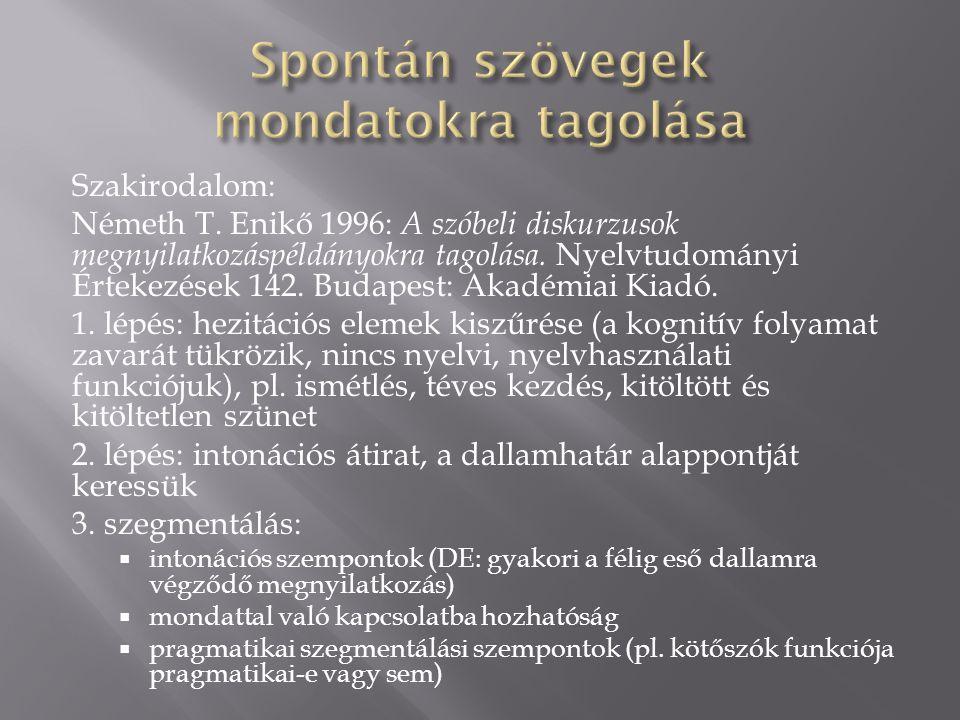 Szakirodalom: Németh T.Enikő 1996: A szóbeli diskurzusok megnyilatkozáspéldányokra tagolása.