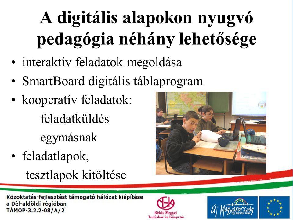 A digitális alapokon nyugvó pedagógia néhány lehetősége interaktív feladatok megoldása SmartBoard digitális táblaprogram kooperatív feladatok: feladat