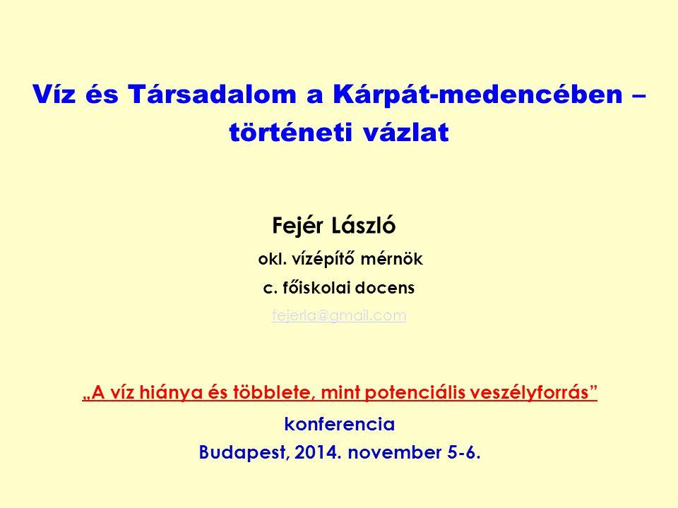 """Víz és Társadalom a Kárpát-medencében – történeti vázlat """"A víz hiánya és többlete, mint potenciális veszélyforrás"""" konferencia Budapest, 2014. novemb"""