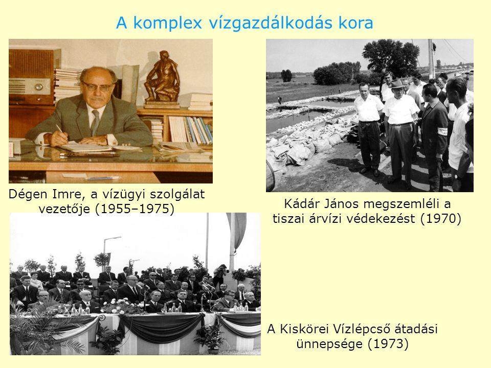 A komplex vízgazdálkodás kora Dégen Imre, a vízügyi szolgálat vezetője (1955–1975) Kádár János megszemléli a tiszai árvízi védekezést (1970) A Kisköre