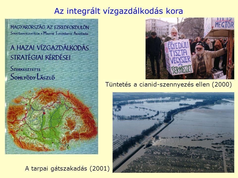 Az integrált vízgazdálkodás kora Tüntetés a cianid-szennyezés ellen (2000) A tarpai gátszakadás (2001)