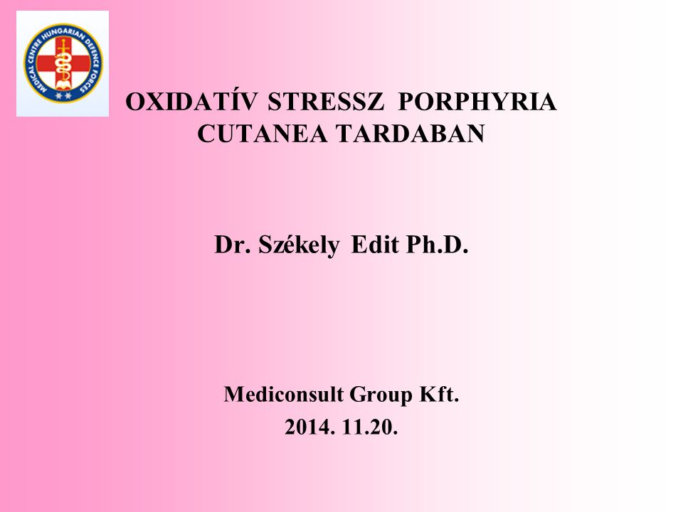 OXIDATÍV STRESSZ PORPHYRIA CUTANEA TARDABAN Dr. Székely Edit Ph.D. Mediconsult Group Kft. 2014. 11.20.