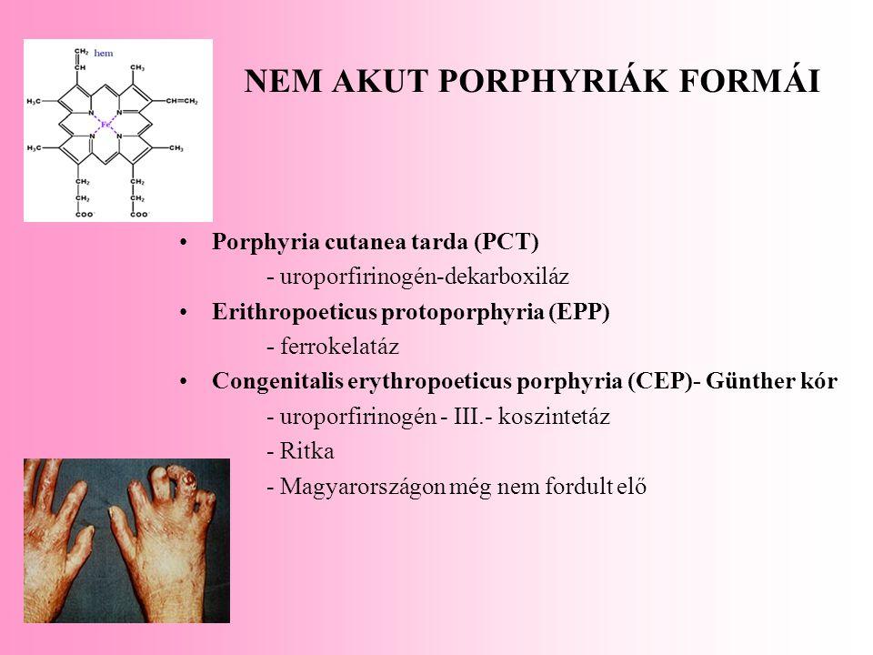NEM AKUT PORPHYRIÁK FORMÁI Porphyria cutanea tarda (PCT) - uroporfirinogén-dekarboxiláz Erithropoeticus protoporphyria (EPP) - ferrokelatáz Congenital