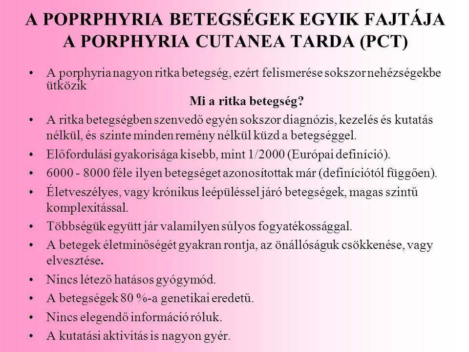 A POPRPHYRIA BETEGSÉGEK EGYIK FAJTÁJA A PORPHYRIA CUTANEA TARDA (PCT) A porphyria nagyon ritka betegség, ezért felismerése sokszor nehézségekbe ütközi