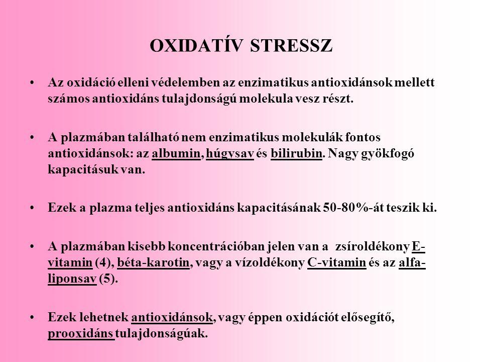 OXIDATÍV STRESSZ Az oxidáció elleni védelemben az enzimatikus antioxidánsok mellett számos antioxidáns tulajdonságú molekula vesz részt. A plazmában t