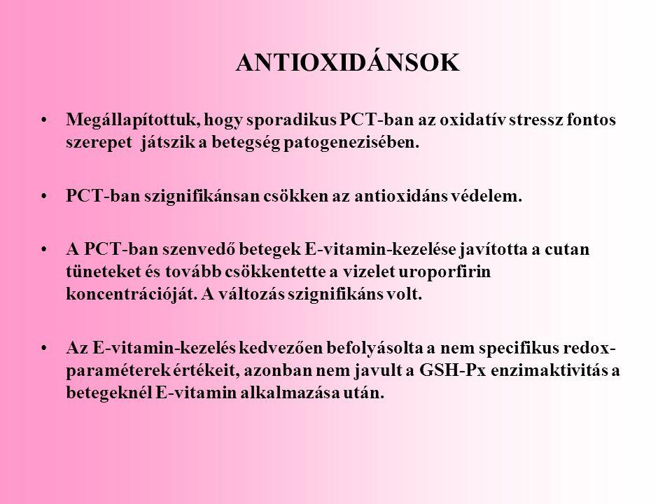ANTIOXIDÁNSOK Megállapítottuk, hogy sporadikus PCT-ban az oxidatív stressz fontos szerepet játszik a betegség patogenezisében. PCT-ban szignifikánsan
