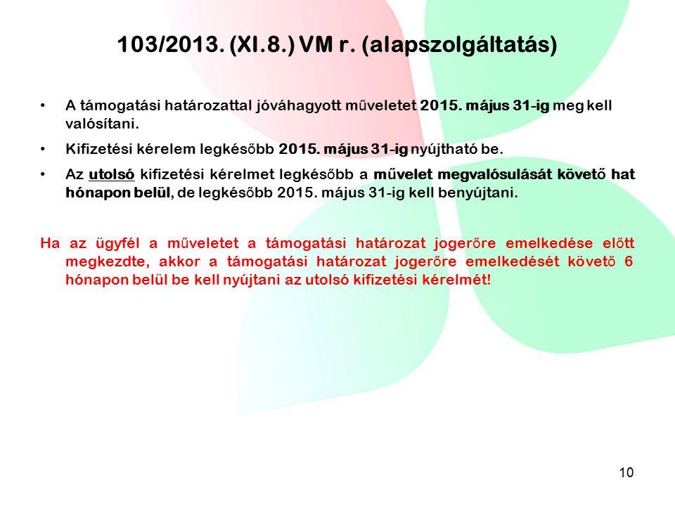 103/2013. (XI.8.) VM r. (alapszolgáltatás) A támogatási határozattal jóváhagyott m ű veletet 2015. május 31-ig meg kell valósítani. Kifizetési kérelem