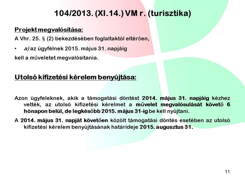 104/2013. (XI.14.) VM r. (turisztika) Projekt megvalósítása: A Vhr. 25. § (2) bekezdésében foglaltaktól eltér ő en, a) az ügyfélnek 2015. május 31. na