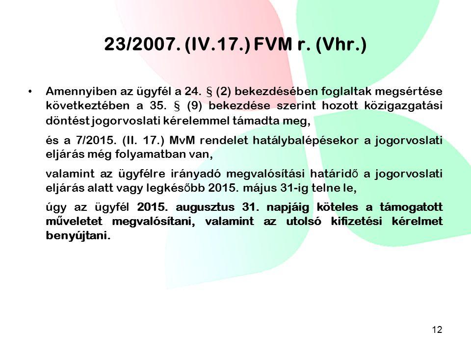 23/2007. (IV.17.) FVM r. (Vhr.) Amennyiben az ügyfél a 24. § (2) bekezdésében foglaltak megsértése következtében a 35. § (9) bekezdése szerint hozott