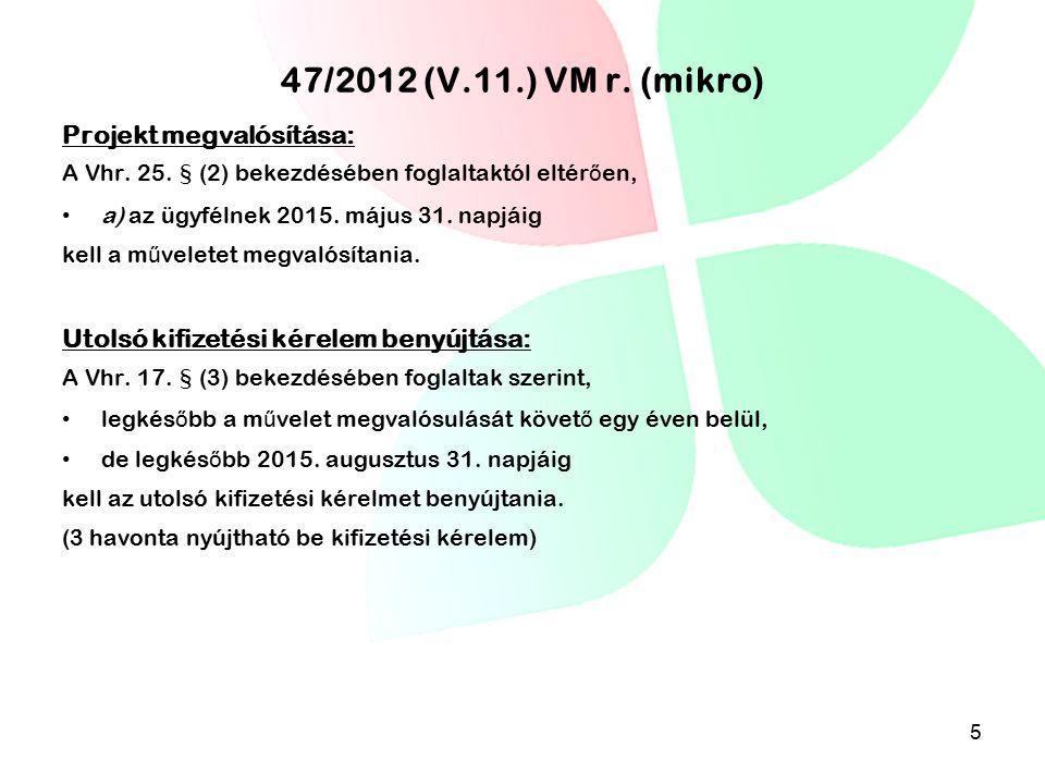 47/2012 (V.11.) VM r. (mikro) Projekt megvalósítása: A Vhr. 25. § (2) bekezdésében foglaltaktól eltér ő en, a) az ügyfélnek 2015. május 31. napjáig ke