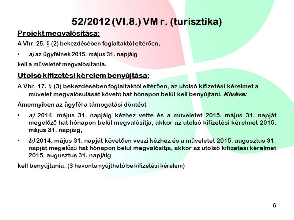 52/2012 (VI.8.) VM r. (turisztika) Projekt megvalósítása: A Vhr. 25. § (2) bekezdésében foglaltaktól eltér ő en, a) az ügyfélnek 2015. május 31. napjá