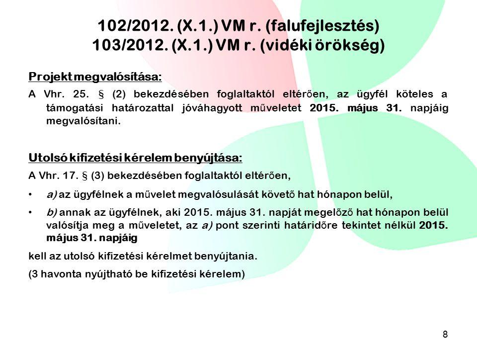 102/2012. (X.1.) VM r. (falufejlesztés) 103/2012. (X.1.) VM r. (vidéki örökség) Projekt megvalósítása: A Vhr. 25. § (2) bekezdésében foglaltaktól elté