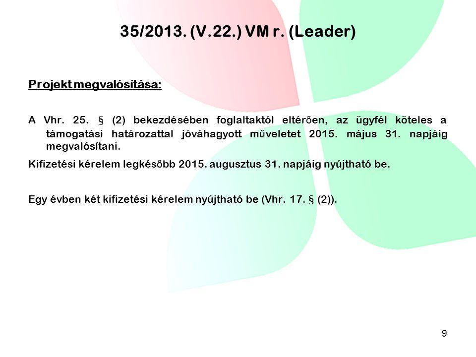 35/2013. (V.22.) VM r. (Leader) Projekt megvalósítása: A Vhr. 25. § (2) bekezdésében foglaltaktól eltér ő en, az ügyfél köteles a támogatási határozat