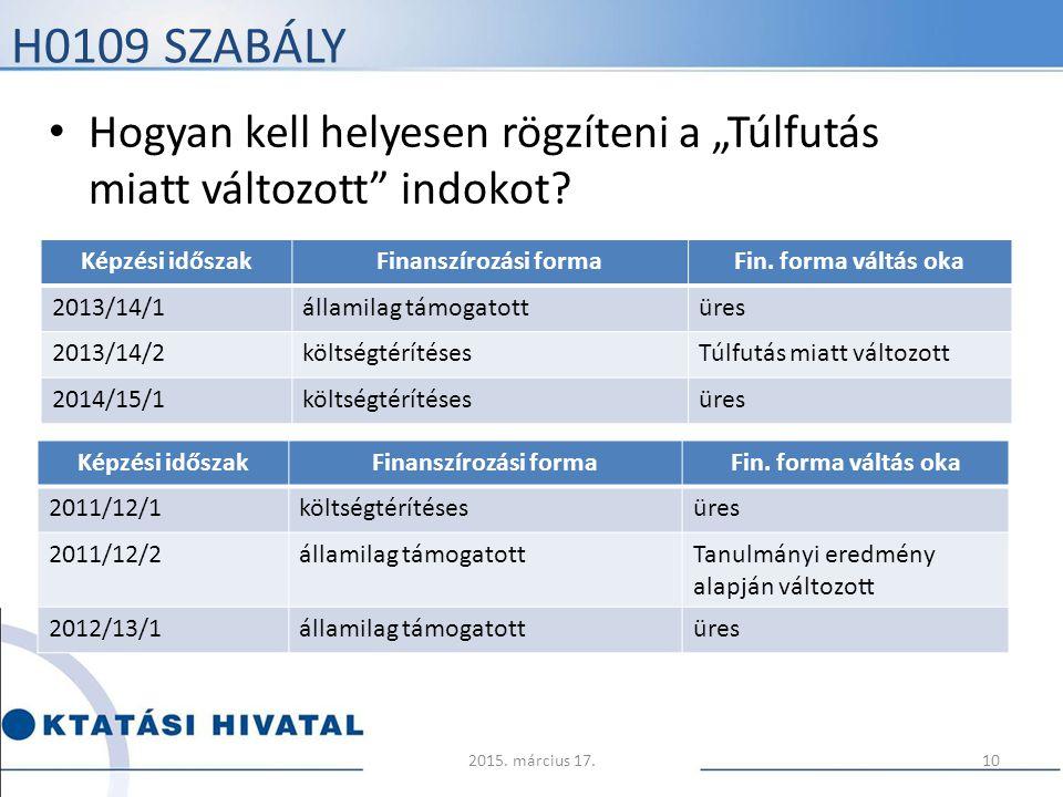 """H0109 SZABÁLY Hogyan kell helyesen rögzíteni a """"Túlfutás miatt változott"""" indokot? Képzési időszakFinanszírozási formaFin. forma váltás oka 2013/14/1á"""