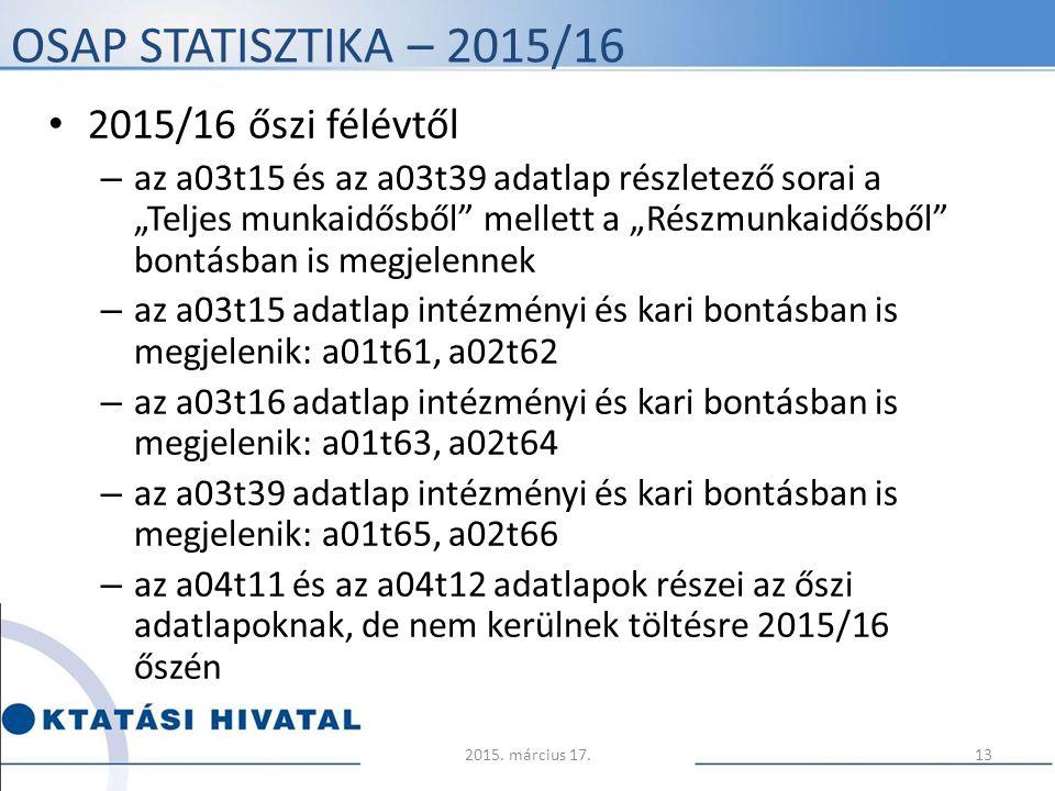 """OSAP STATISZTIKA – 2015/16 2015/16 őszi félévtől – az a03t15 és az a03t39 adatlap részletező sorai a """"Teljes munkaidősből"""" mellett a """"Részmunkaidősből"""