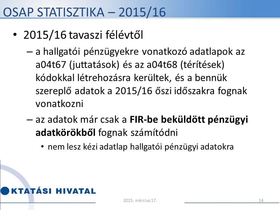 OSAP STATISZTIKA – 2015/16 2015/16 tavaszi félévtől – a hallgatói pénzügyekre vonatkozó adatlapok az a04t67 (juttatások) és az a04t68 (térítések) kódo
