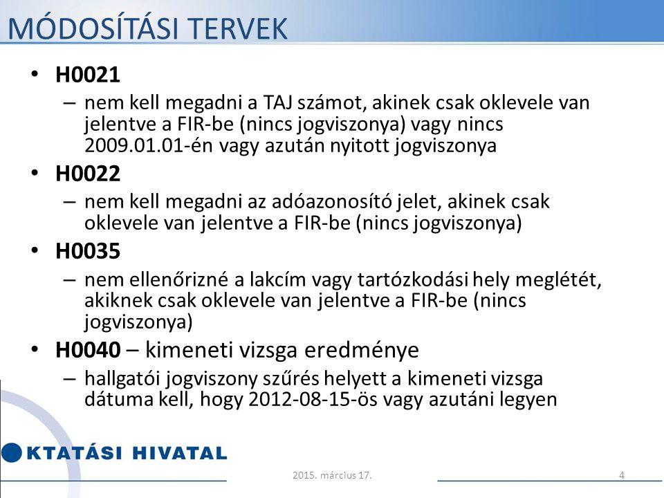 MÓDOSÍTÁSI TERVEK H0021 – nem kell megadni a TAJ számot, akinek csak oklevele van jelentve a FIR-be (nincs jogviszonya) vagy nincs 2009.01.01-én vagy