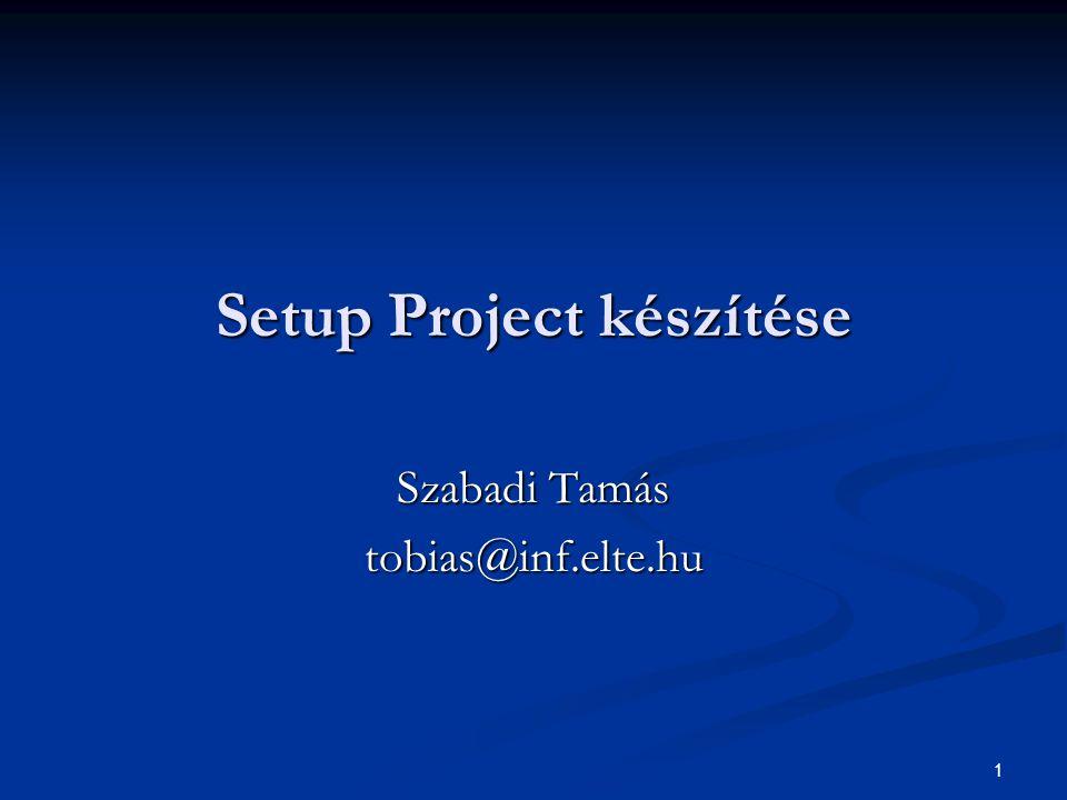 1 Setup Project készítése Szabadi Tamás tobias@inf.elte.hu