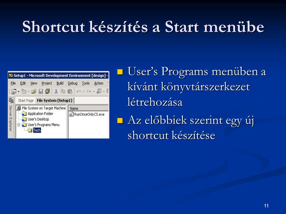 11 Shortcut készítés a Start menübe User's Programs menüben a kívánt könyvtárszerkezet létrehozása User's Programs menüben a kívánt könyvtárszerkezet létrehozása Az előbbiek szerint egy új shortcut készítése Az előbbiek szerint egy új shortcut készítése