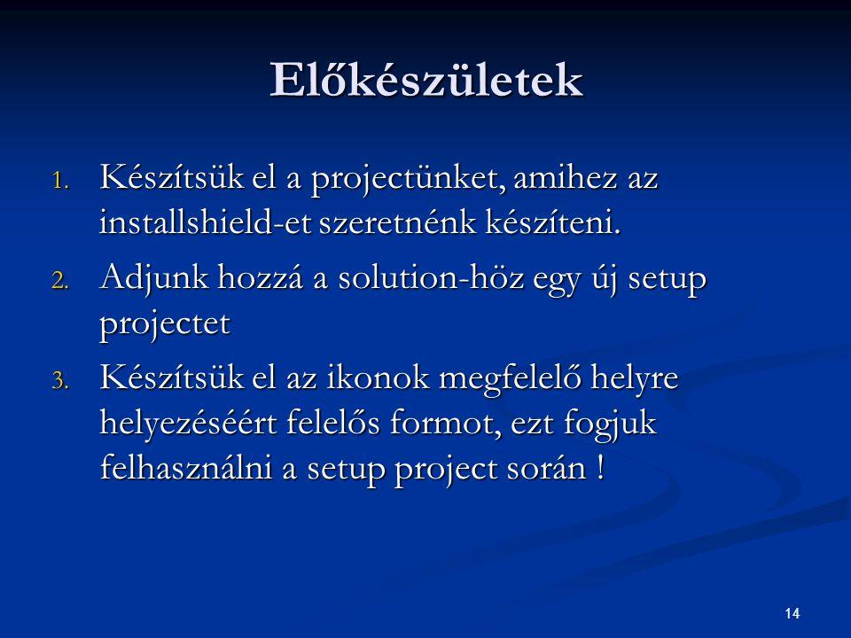 Előkészületek 1. Készítsük el a projectünket, amihez az installshield-et szeretnénk készíteni.