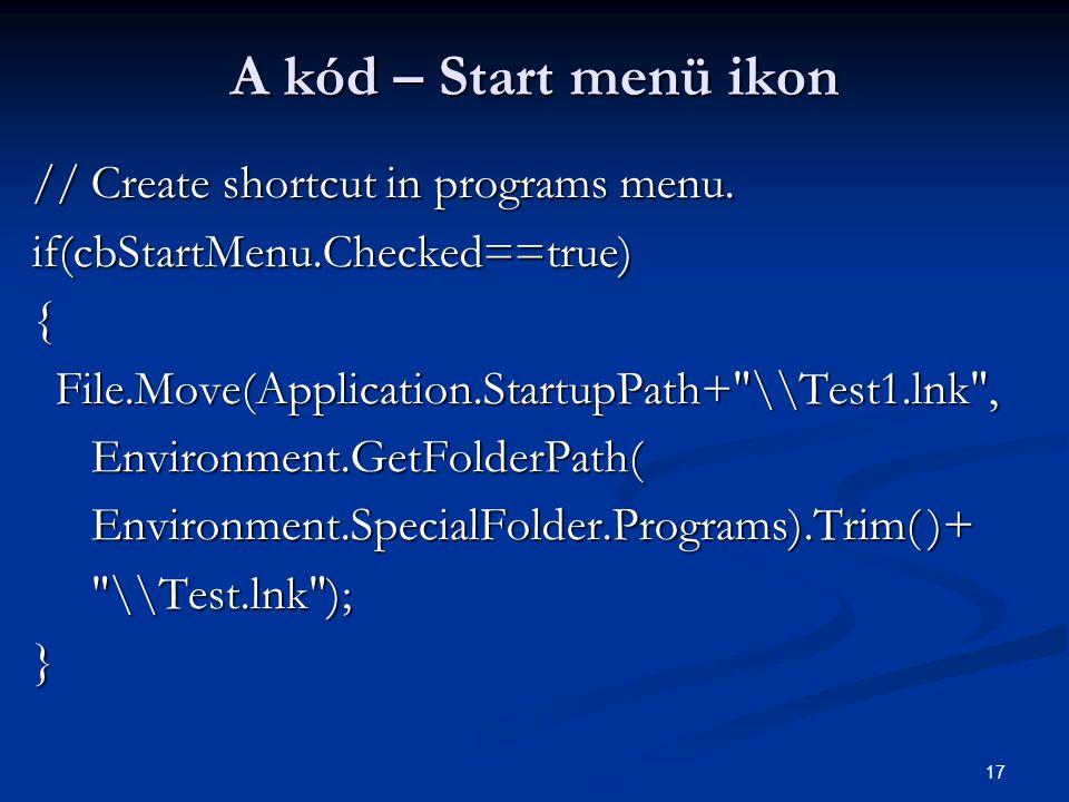 17 A kód – Start menü ikon // Create shortcut in programs menu. if(cbStartMenu.Checked==true){ File.Move(Application.StartupPath+