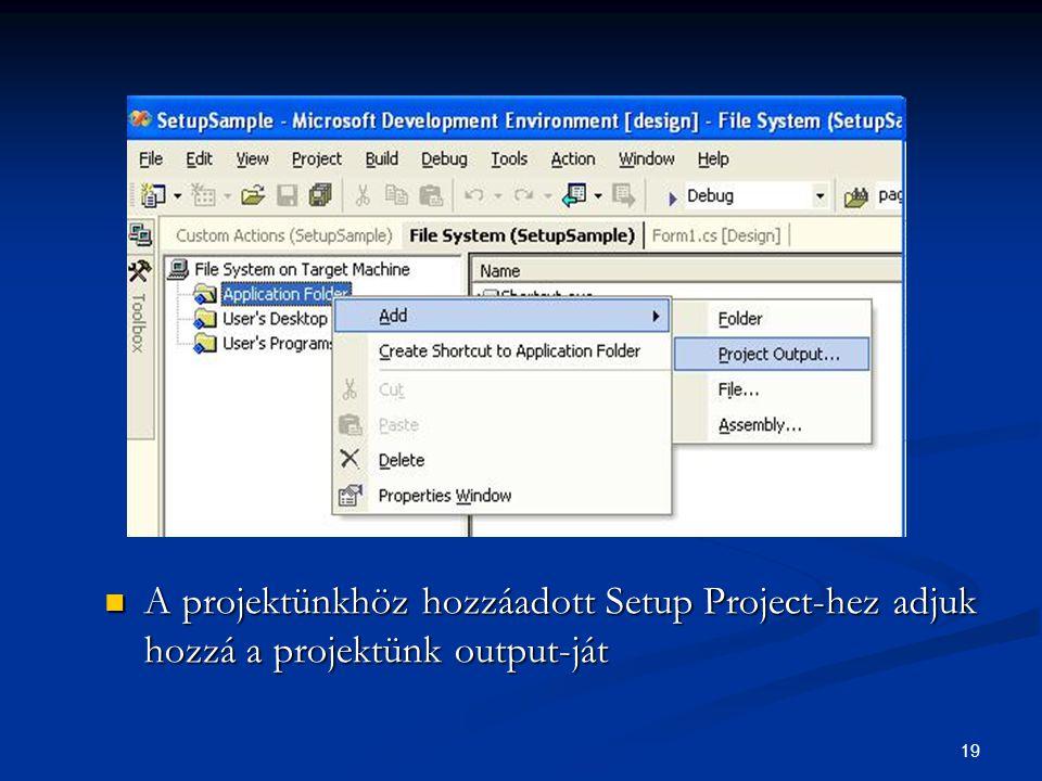 19 A projektünkhöz hozzáadott Setup Project-hez adjuk hozzá a projektünk output-ját