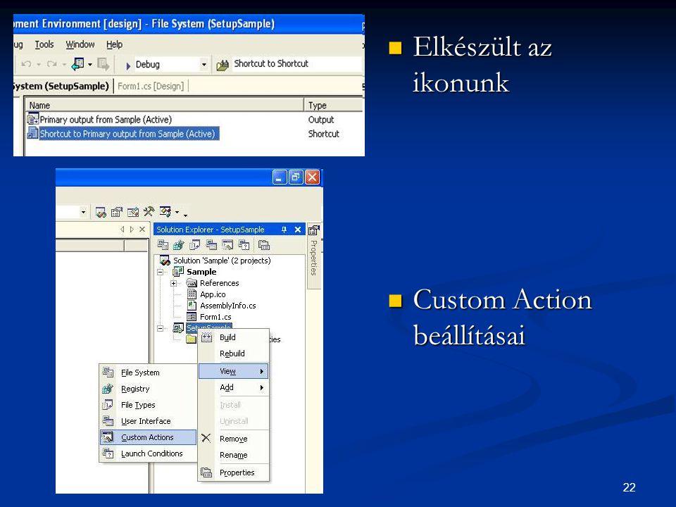 22 Elkészült az ikonunk Elkészült az ikonunk Custom Action beállításai Custom Action beállításai